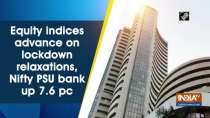 Equity indices advance on lockdown relaxations, Nifty PSU bank up 7.6 pc