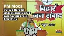 PM Modi worked hard for Bihar migrants amid coronavirus crisis: Amit Shah