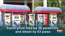 Petrol price hike by 56 paise/litre and diesel by 63 paise