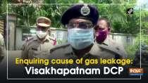 Enquiring cause of gas leakage: Visakhapatnam DCP