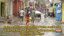 Rains continue troubling Patna residents even as over 90 killed by thunderstorm, lightning in Bihar
