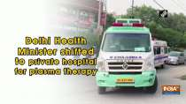 Delhi Health Minister shifted to private hospital for plasma therapy