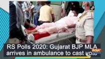 RS Polls 2020: Gujarat BJP MLA arrives in ambulance to cast vote