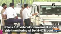 Unlock 1.0: Vehicular movement under strict monitoring at Delhi-NCR borders