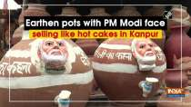 Earthen pots with PM Modi face selling like hot cakes in Kanpur