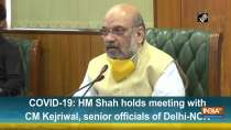 COVID-19: HM Shah holds meeting with CM Kejriwal, senior officials of Delhi-NCR