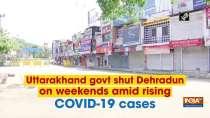 Uttarakhand govt shut Dehradun on weekends amid rising COVID-19 cases