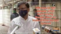 PM should tell people what went wrong: Sanjay Raut on India-China border face-off
