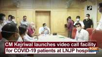 CM Kejriwal launches video call facility for COVID-19 patients at LNJP hospital