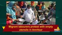Migrant labourers protest with empty utensils in Amritsar