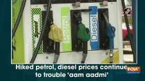 Hiked petrol, diesel prices continue to trouble
