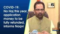COVID-19: No Haj this year, application money to be fully refunded, informs Naqvi