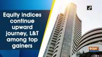 Equity indices continue upward journey, LandT among top gainers