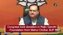 Congress took donation in Rajiv Gandhi Foundation from Mehul Choksi: BJP