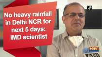 No heavy rainfall in Delhi NCR for next 5 days: IMD scientist