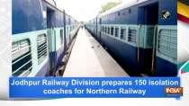 Jodhpur Railway Division prepares 150 isolation coaches for Northern Railway