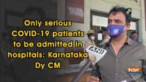 Only serious COVID-19 patients to be admitted in hospitals: Karnataka Dy CM