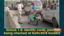 Unlock 1.0: Identity cards, passes being checked at Delhi-NCR borders