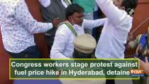 Congress workers stage protest against fuel price hike in Hyderabad, detained