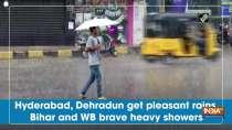 Hyderabad, Dehradun get pleasant rains, Bihar and WB brave heavy showers
