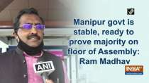 Manipur govt is stable, ready to prove majority on floor of Assembly: Ram Madhav