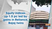 Equity indices up 1.5 pc led by gains in Reliance, Bajaj twins