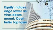 Equity indices edge lower as virus cases mount, Coal India top loser
