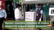 Sensor machine installed at Indore Airport to ensure social distancing