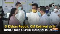 G Kishan Reddy, CM Kejriwal visits DRDO-built COVID Hospital in Delhi