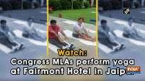 Watch: Congress MLAs perform yoga at Fairmont Hotel in Jaipur