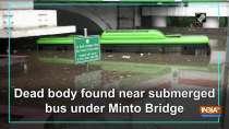 Dead body found near submerged bus under Minto Bridge