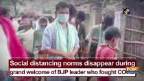Social distancing norms disappear during grand welcome of BJP leader who fought COVID