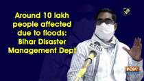 Around 10 lakh people affected due to floods: Bihar Disaster Management Dept