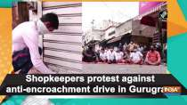 Shopkeepers protest against anti-encroachment drive in Gurugram
