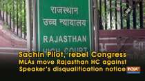 Sachin Pilot, rebel Congress MLAs move Rajasthan HC against Speaker