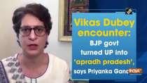 Vikas Dubey encounter: BJP govt turned UP into