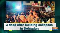 3 dead after building collapses in Dehradun
