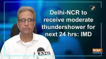 Delhi-NCR to receive moderate thundershower for next 24 hrs: IMD