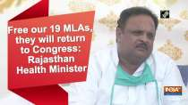 Free our 19 MLAs, they will return to Congress: Rajasthan Health Minister