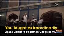 You fought extraordinarily: Ashok Gehlot to Rajasthan Congress MLAs