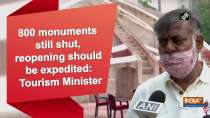 800 monuments still shut, reopening should be expedited: Tourism Minister