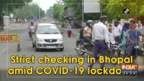 Strict checking in Bhopal amid COVID-19 lockdown