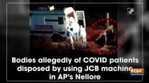 Bodies allegedly of COVID patients disposed by using JCB machine in AP