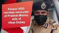 Kanpur ADG narrates encounter of Prabhat Mishra, aide of Vikas Dubey