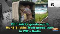 BSF seizes goods worth Rs 46.5 lakhs from goods train in WB