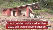School building collapsed in March 2020 still awaits reconstruction