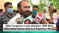 With Congress in any situation: BSP MLA after party issues whip to 6 Rajasthan MLAs