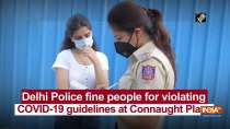 Delhi Police fine people for violating COVID-19 guidelines at Connaught Place