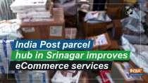 India Post parcel hub in Srinagar improves eCommerce services