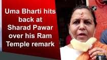 Uma Bharti hits back at Sharad Pawar over his Ram Temple remark